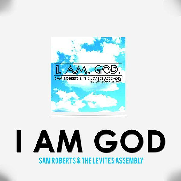 I Am God by Sam Roberts & the Levites Assembly (feat. George Huff)